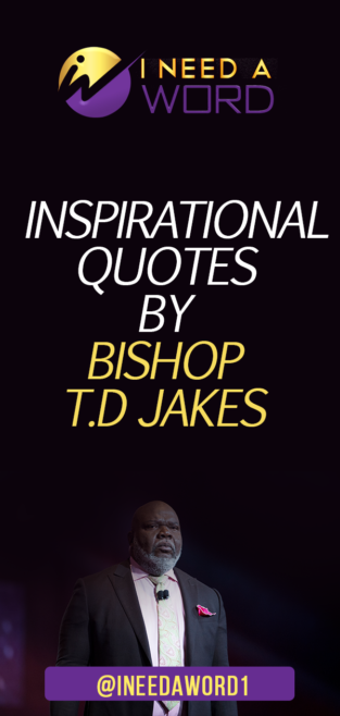 Inspirational Quotes by Bishop T D  Jakes | I need a WORD