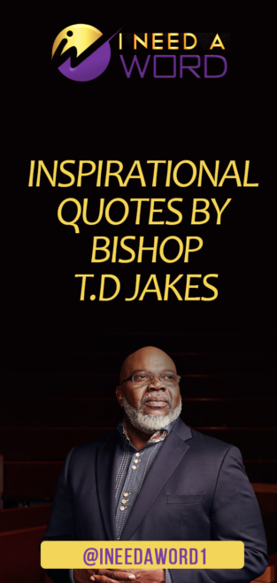 Inspirational Quotes by Bishop T D  Jakes   I need a WORD