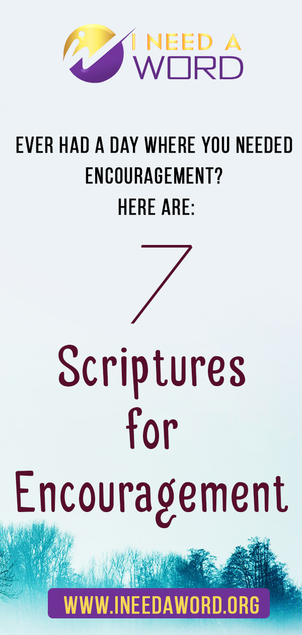 7 Scriptures for Encouragement | I need a WORD